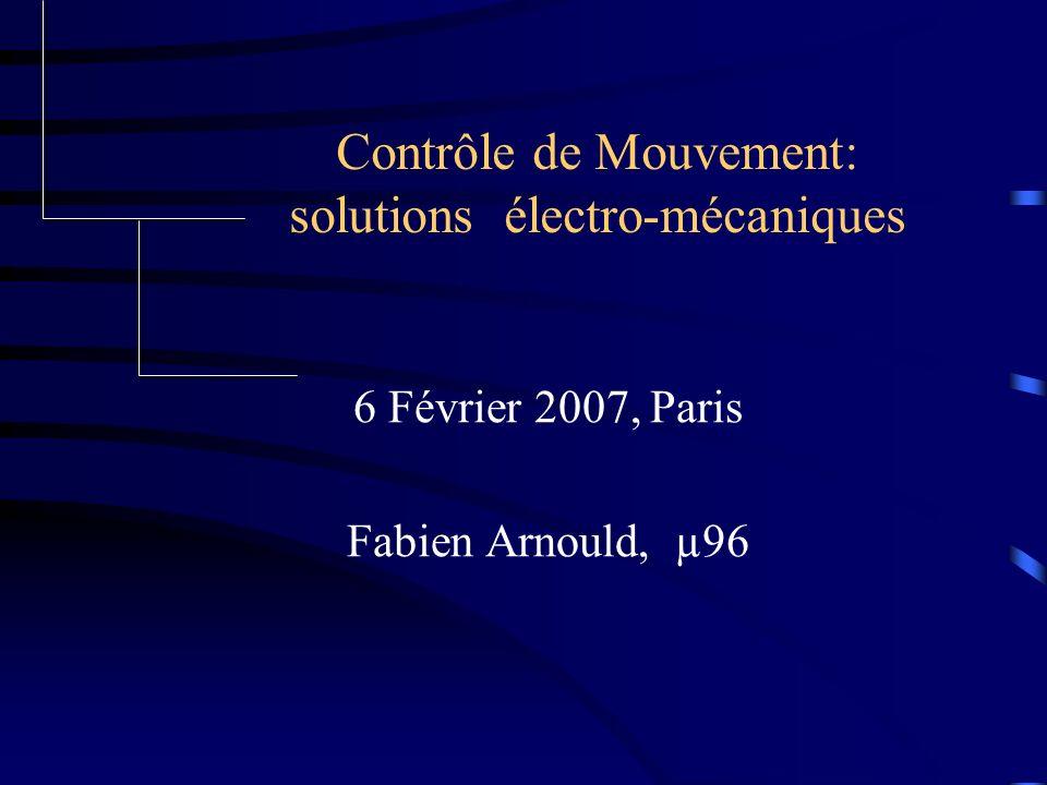 Contrôle de Mouvement: solutions électro-mécaniques 6 Février 2007, Paris Fabien Arnould, µ96