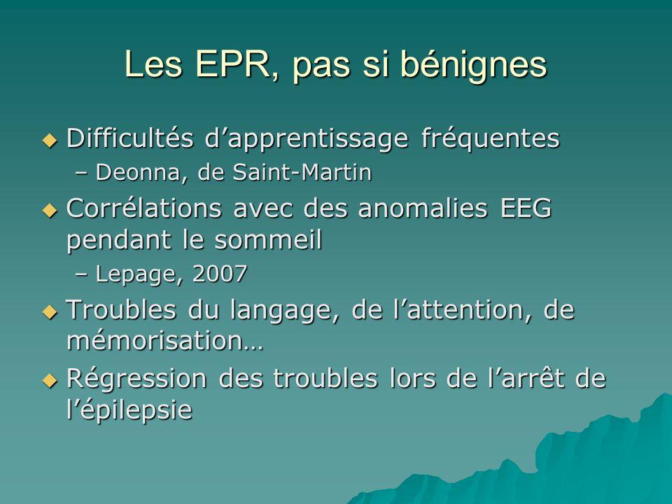 Les EPR, pas si bénignes Difficultés dapprentissage fréquentes Difficultés dapprentissage fréquentes –Deonna, de Saint-Martin Corrélations avec des an