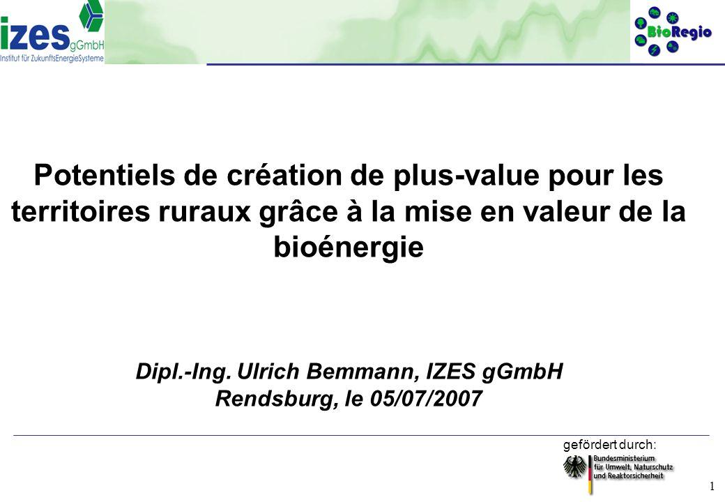 gefördert durch: 1 Potentiels de création de plus-value pour les territoires ruraux grâce à la mise en valeur de la bioénergie Dipl.-Ing. Ulrich Bemma