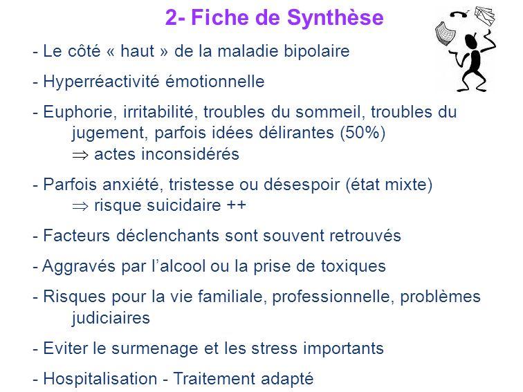 2- Fiche de Synthèse - Le côté « haut » de la maladie bipolaire - Hyperréactivité émotionnelle - Euphorie, irritabilité, troubles du sommeil, troubles