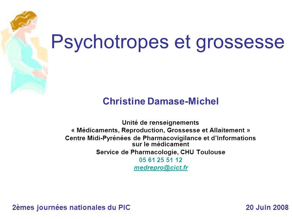 Psychotropes et grossesse Christine Damase-Michel Unité de renseignements « Médicaments, Reproduction, Grossesse et Allaitement » Centre Midi-Pyrénées