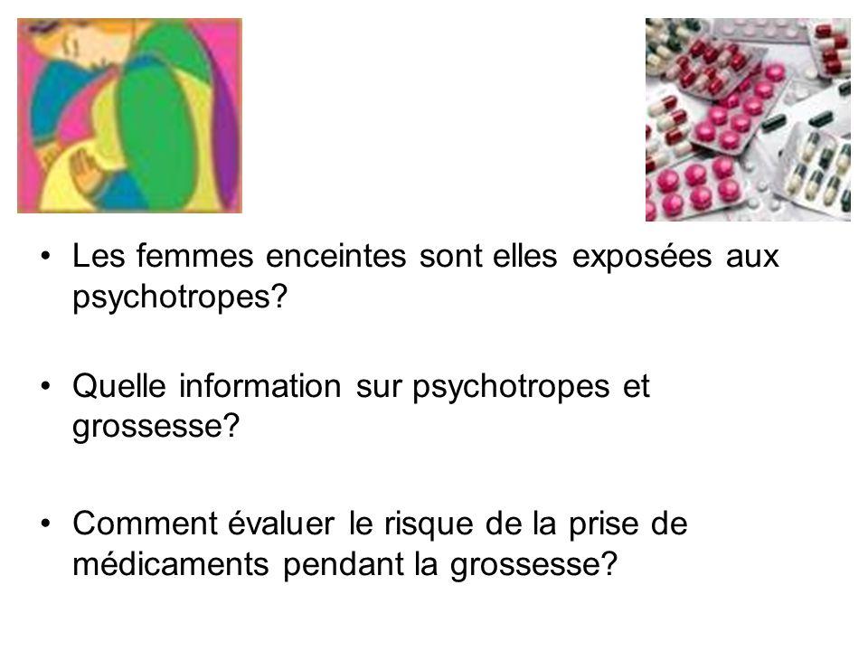 Les femmes enceintes sont elles exposées aux psychotropes? Quelle information sur psychotropes et grossesse? Comment évaluer le risque de la prise de