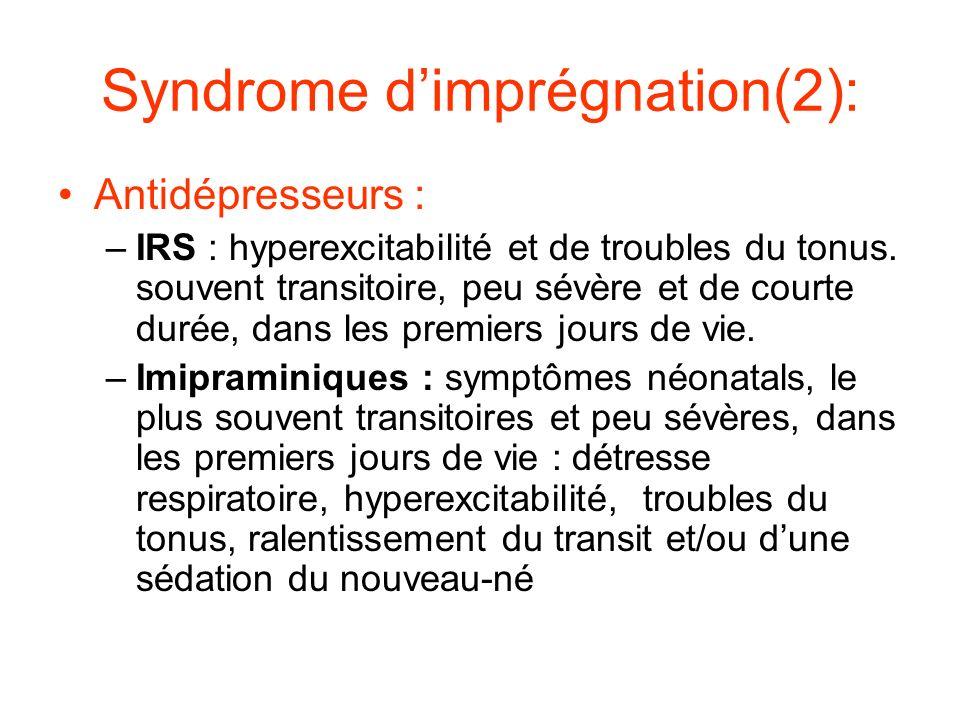 Syndrome dimprégnation(2): Antidépresseurs : –IRS : hyperexcitabilité et de troubles du tonus. souvent transitoire, peu sévère et de courte durée, dan