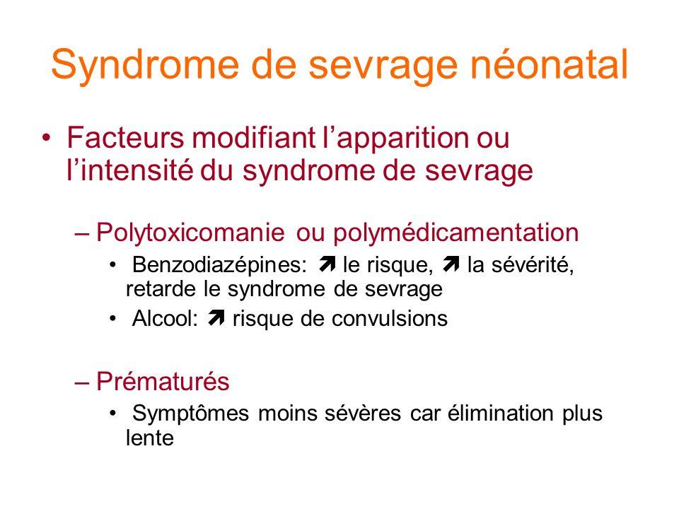Syndrome de sevrage néonatal Facteurs modifiant lapparition ou lintensité du syndrome de sevrage –Polytoxicomanie ou polymédicamentation Benzodiazépin