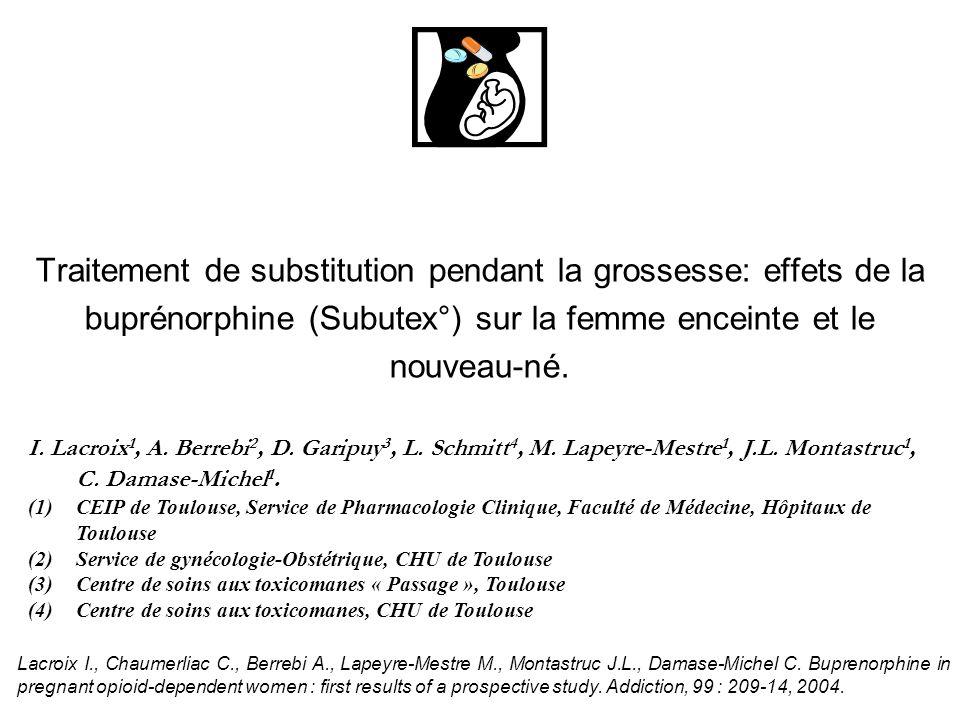 Traitement de substitution pendant la grossesse: effets de la buprénorphine (Subutex°) sur la femme enceinte et le nouveau-né. I. Lacroix 1, A. Berreb