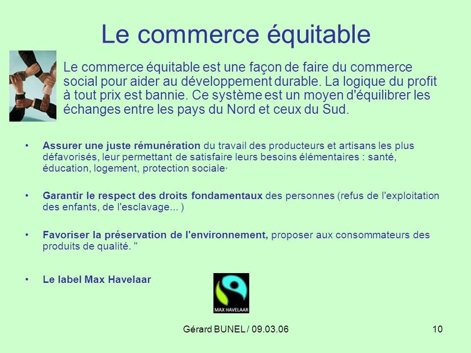 Gérard BUNEL / 09.03.0610 Le commerce équitable Le commerce équitable est une façon de faire du commerce social pour aider au développement durable. L