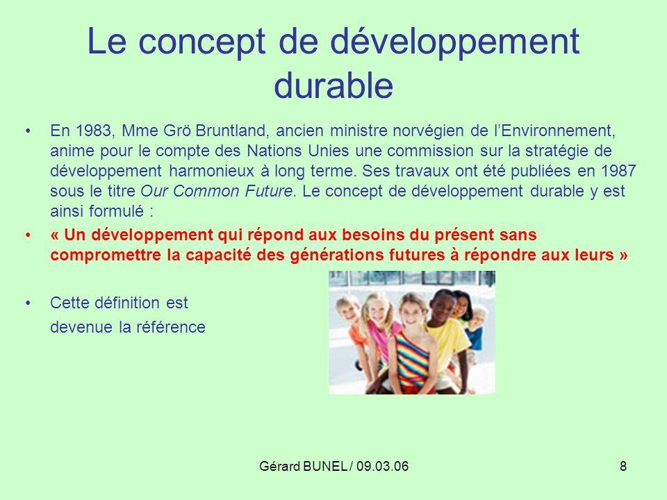 Gérard BUNEL / 09.03.068 Le concept de développement durable En 1983, Mme Grö Bruntland, ancien ministre norvégien de lEnvironnement, anime pour le co