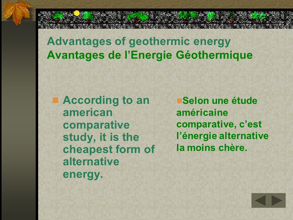 Advantages of geothermic energy Avantages de lEnergie Géothermique According to an american comparative study, it is the cheapest form of alternative