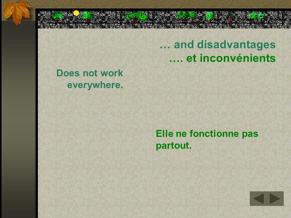 … and disadvantages …. et inconvénients Does not work everywhere. Elle ne fonctionne pas partout.