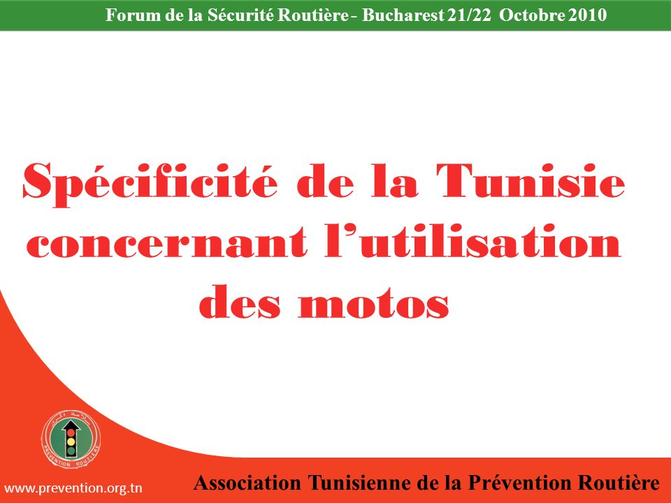 Association Tunisienne de la Prévention Routière www.prevention.org.tn Forum de la Sécurité Routière - Bucharest 21/22 Octobre 2010 Spécificité de la