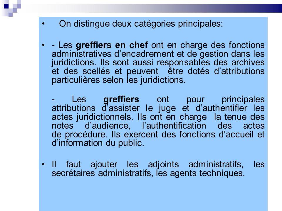 Les personnels de greffe On distingue deux catégories principales: - Les greffiers en chef ont en charge des fonctions administratives dencadrement et