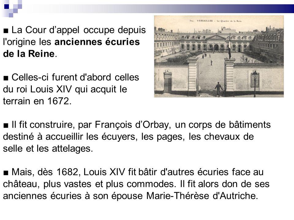La Cour dappel occupe depuis l'origine les anciennes écuries de la Reine. Celles-ci furent d'abord celles du roi Louis XIV qui acquit le terrain en 16