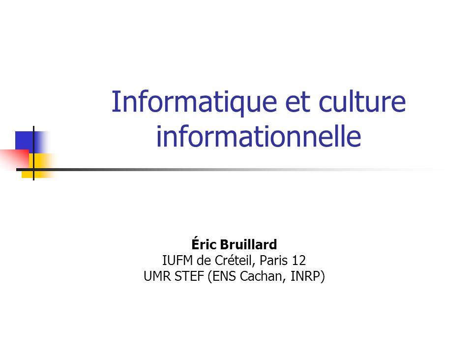 Informatique et culture informationnelle Éric Bruillard IUFM de Créteil, Paris 12 UMR STEF (ENS Cachan, INRP)