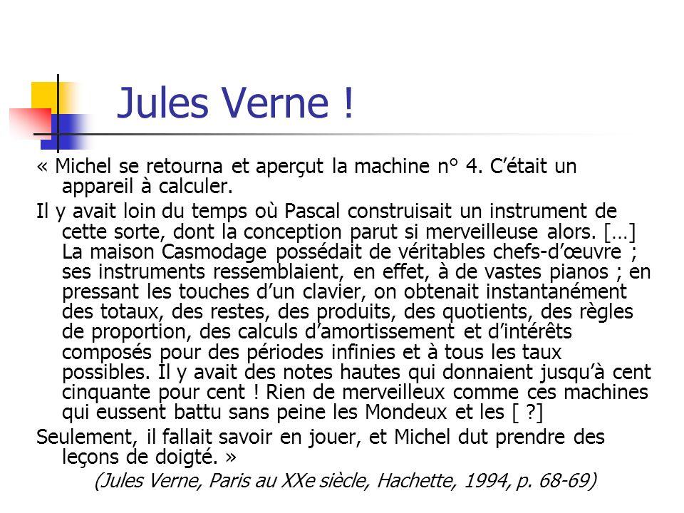 Jules Verne ! « Michel se retourna et aperçut la machine n° 4. Cétait un appareil à calculer. Il y avait loin du temps où Pascal construisait un instr