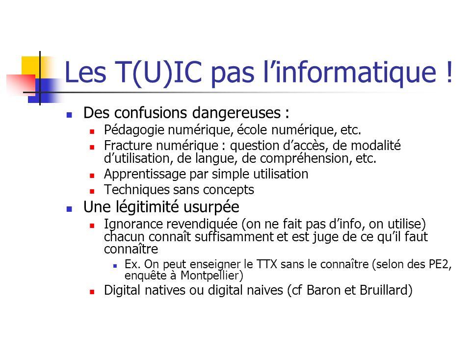 Les T(U)IC pas linformatique ! Des confusions dangereuses : Pédagogie numérique, école numérique, etc. Fracture numérique : question daccès, de modali
