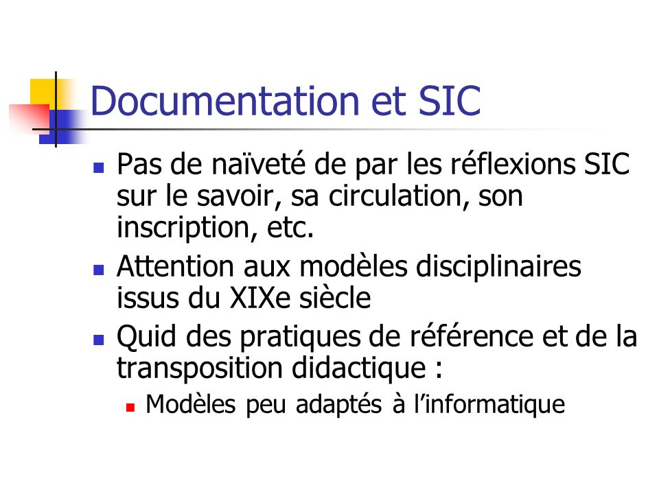 Documentation et SIC Pas de naïveté de par les réflexions SIC sur le savoir, sa circulation, son inscription, etc. Attention aux modèles disciplinaire