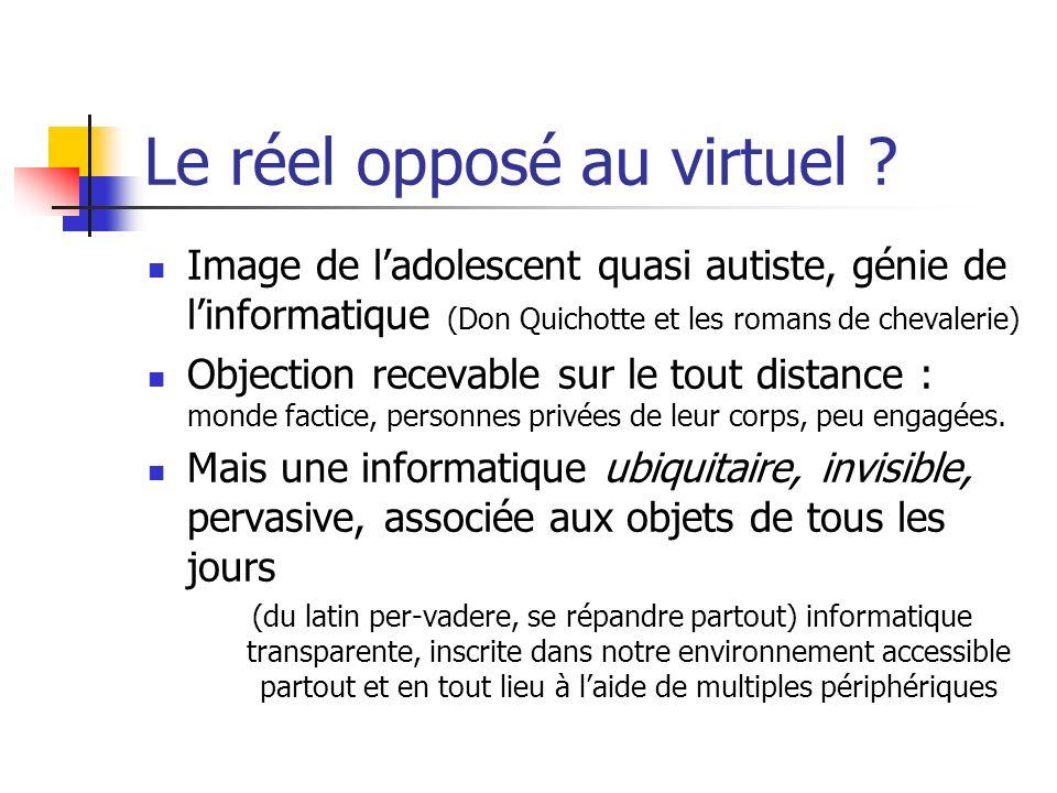 Le réel opposé au virtuel ? Image de ladolescent quasi autiste, génie de linformatique (Don Quichotte et les romans de chevalerie) Objection recevable