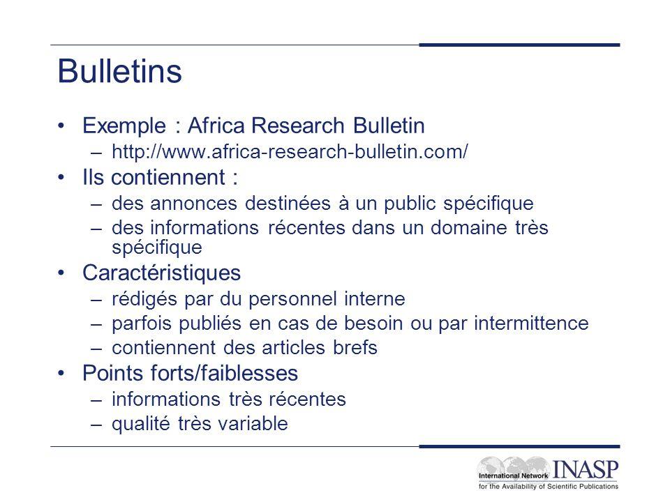 Bulletins Exemple : Africa Research Bulletin –http://www.africa-research-bulletin.com/ Ils contiennent : –des annonces destinées à un public spécifiqu