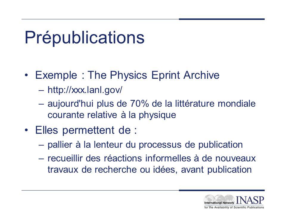 Prépublications Exemple : The Physics Eprint Archive –http://xxx.lanl.gov/ –aujourd'hui plus de 70% de la littérature mondiale courante relative à la