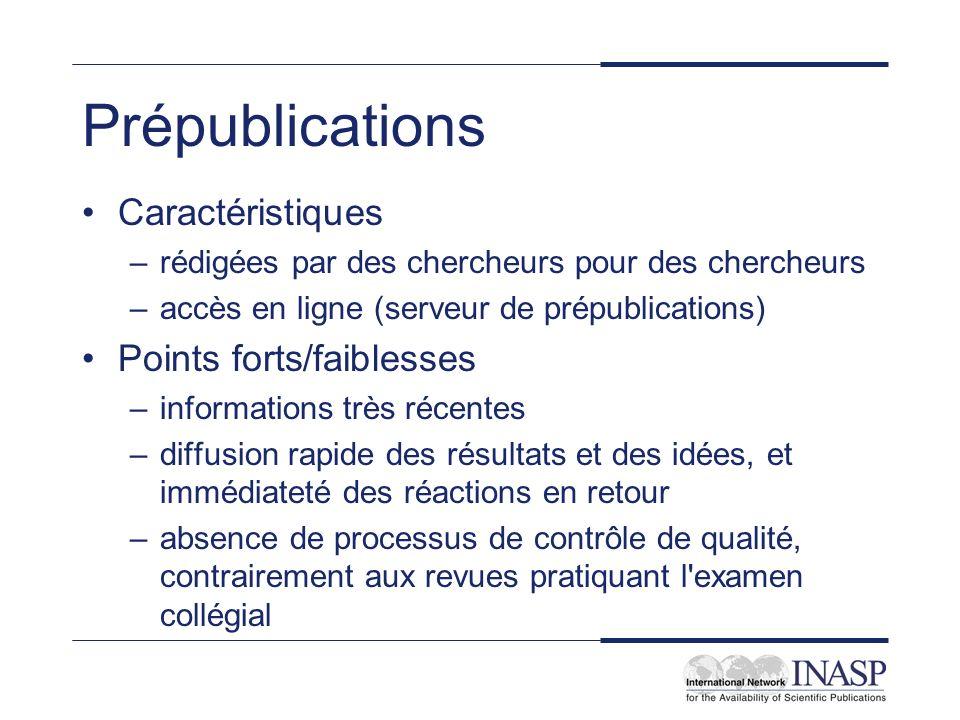 Prépublications Caractéristiques –rédigées par des chercheurs pour des chercheurs –accès en ligne (serveur de prépublications) Points forts/faiblesses