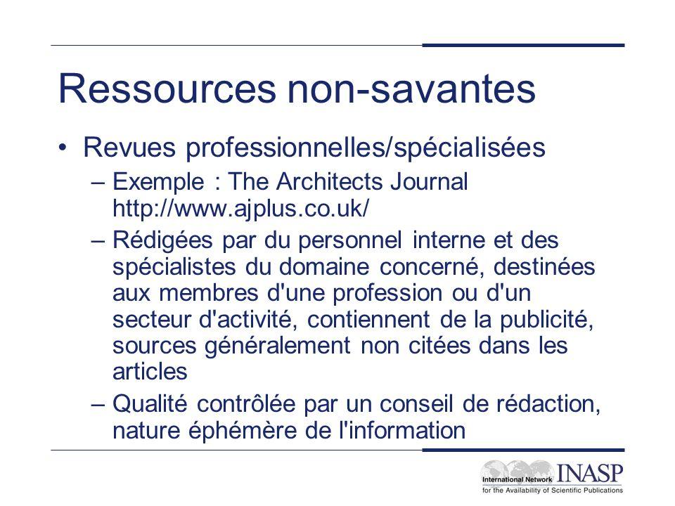 Ressources non-savantes Revues professionnelles/spécialisées –Exemple : The Architects Journal http://www.ajplus.co.uk/ –Rédigées par du personnel int