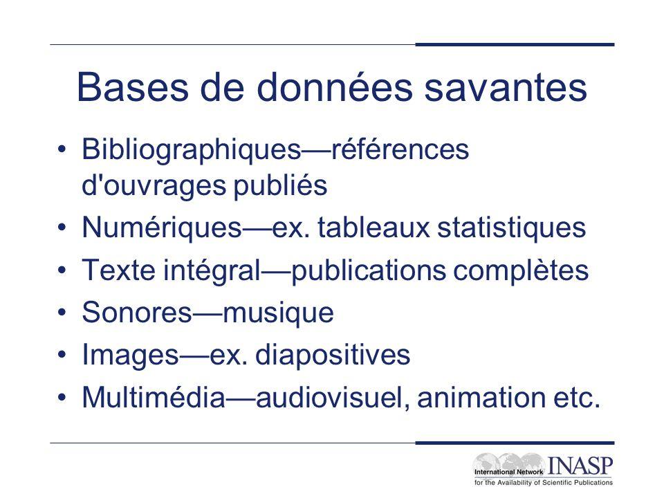 Bases de données savantes Bibliographiquesréférences d'ouvrages publiés Numériquesex. tableaux statistiques Texte intégralpublications complètes Sonor