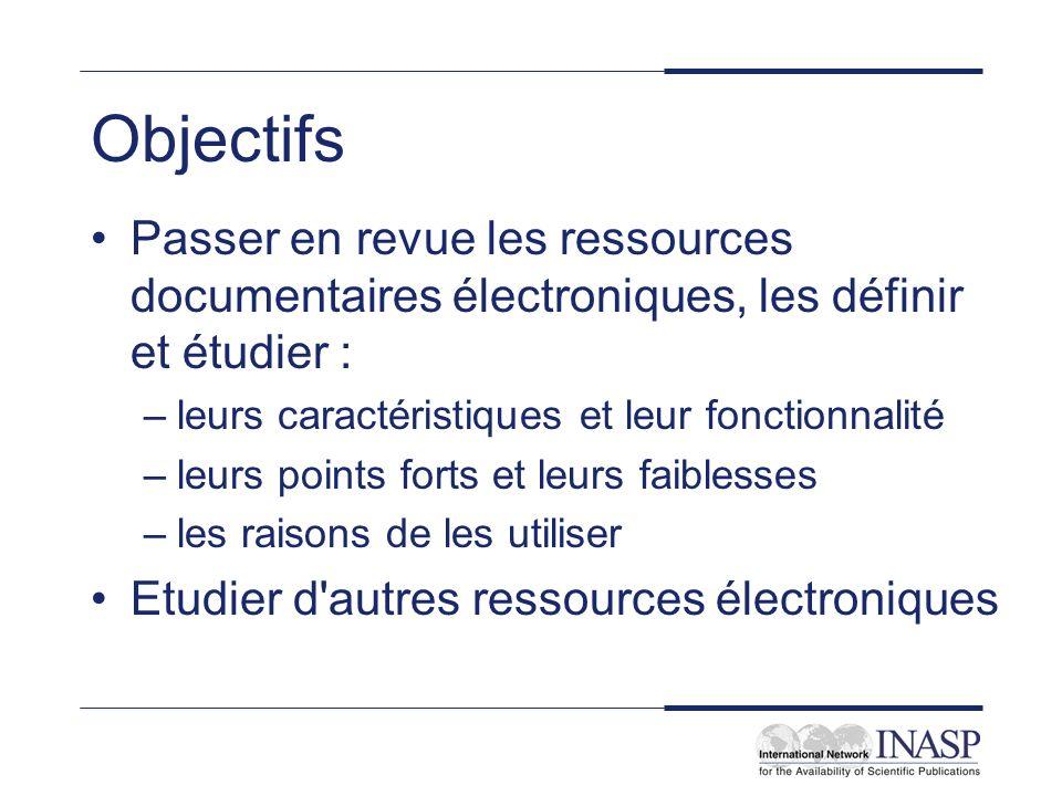 Objectifs Passer en revue les ressources documentaires électroniques, les définir et étudier : –leurs caractéristiques et leur fonctionnalité –leurs p