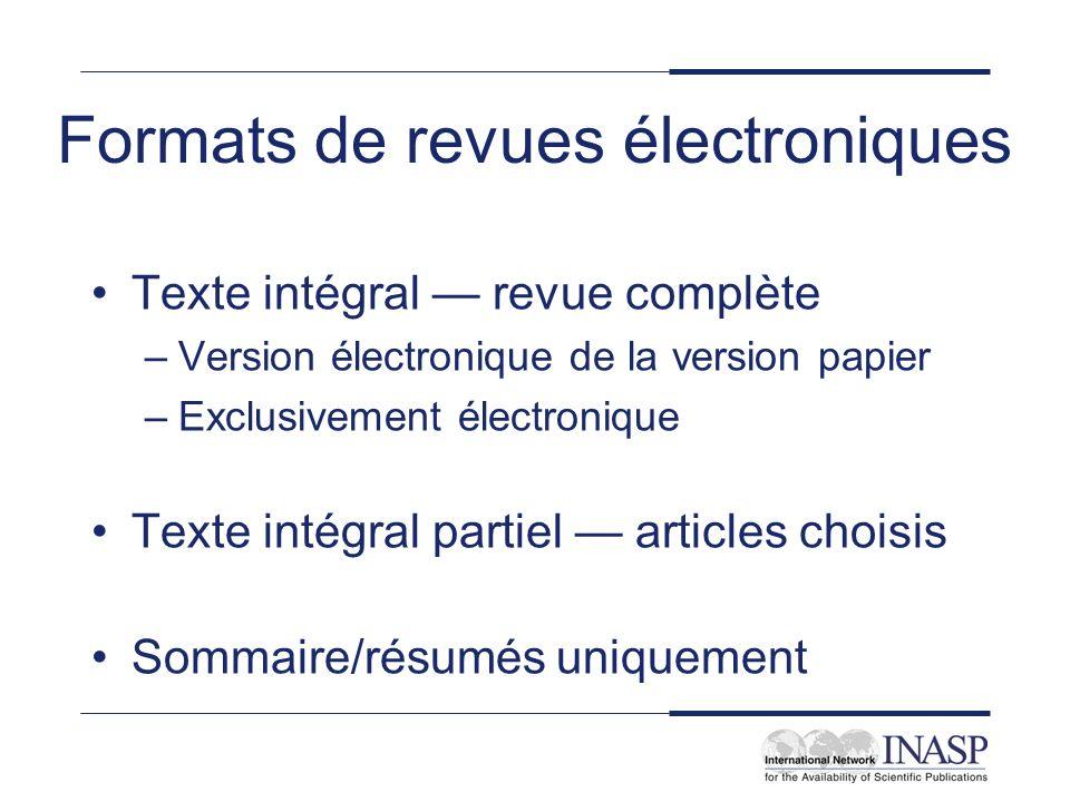 Formats de revues électroniques Texte intégral revue complète –Version électronique de la version papier –Exclusivement électronique Texte intégral pa