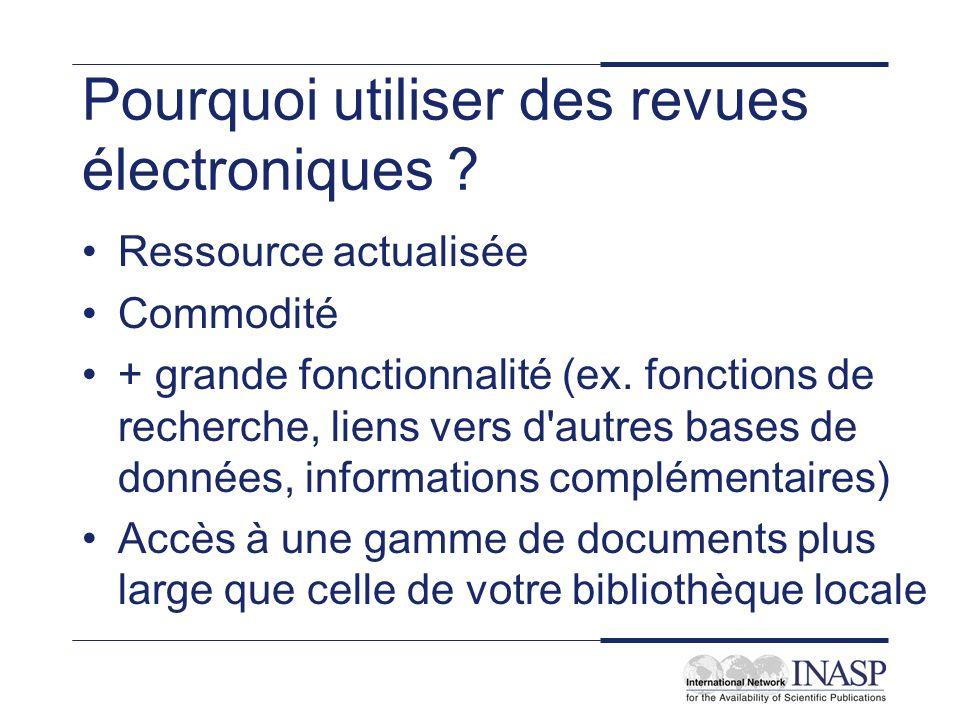 Pourquoi utiliser des revues électroniques ? Ressource actualisée Commodité + grande fonctionnalité (ex. fonctions de recherche, liens vers d'autres b