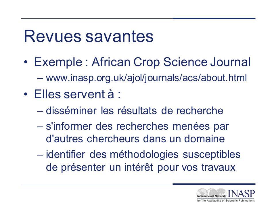 Revues savantes Exemple : African Crop Science Journal –www.inasp.org.uk/ajol/journals/acs/about.html Elles servent à : –disséminer les résultats de r