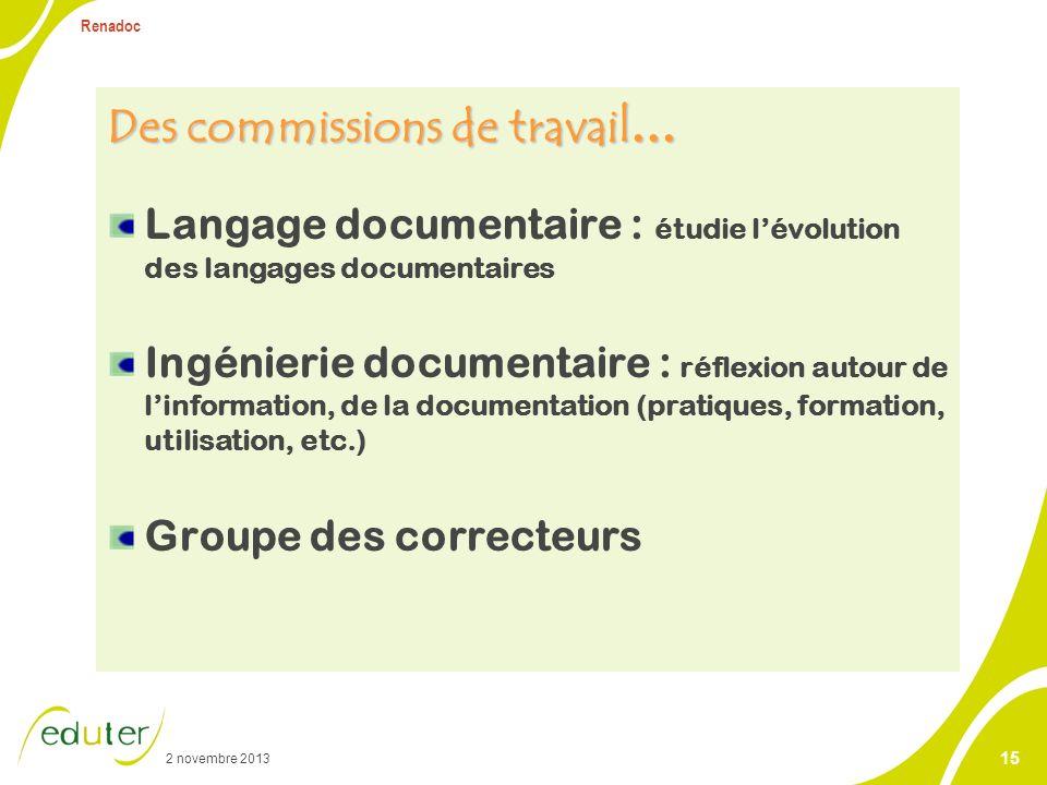 2 novembre 2013 Renadoc 15 Des commissions de travail … Langage documentaire : étudie lévolution des langages documentaires Ingénierie documentaire :