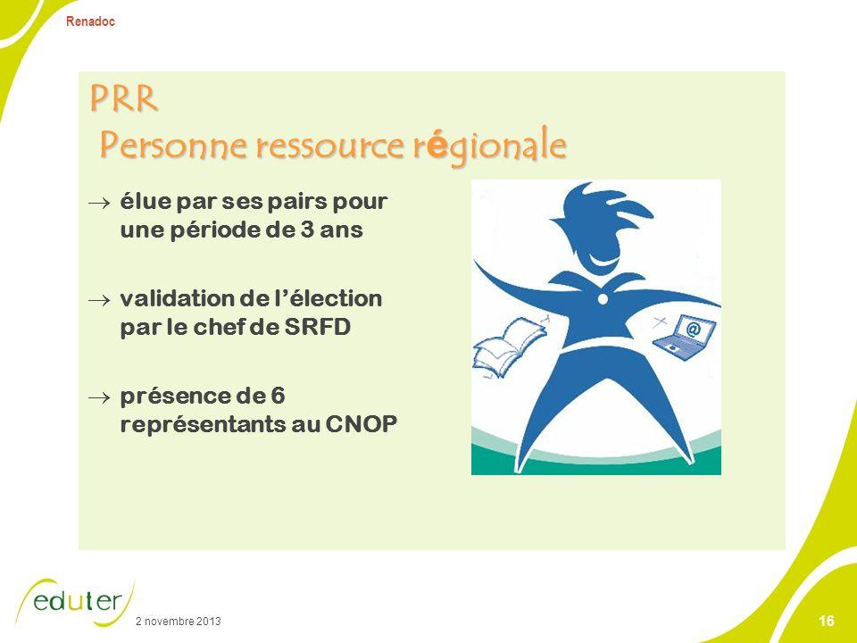 2 novembre 2013 Renadoc 16 PRR Personne ressource r é gionale élue par ses pairs pour une période de 3 ans validation de lélection par le chef de SRFD