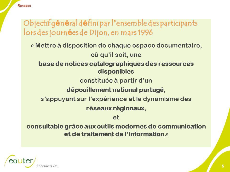 2 novembre 2013 Renadoc 5 Objectif g é n é ral d é fini par l ensemble des participants lors des journ é es de Dijon, en mars 1996 « Mettre à disposit