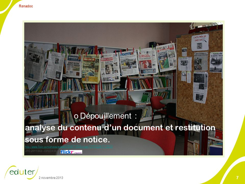 2 novembre 2013 Renadoc 7 oDépouillement : analyse du contenu dun document et restitution sous forme de notice. http://www.flickr.com/photos/eplea66/5