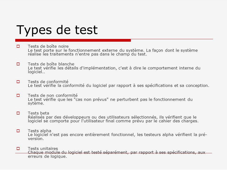 Types de test Tests de boîte noire Le test porte sur le fonctionnement externe du système. La façon dont le système réalise les traitements n'entre pa