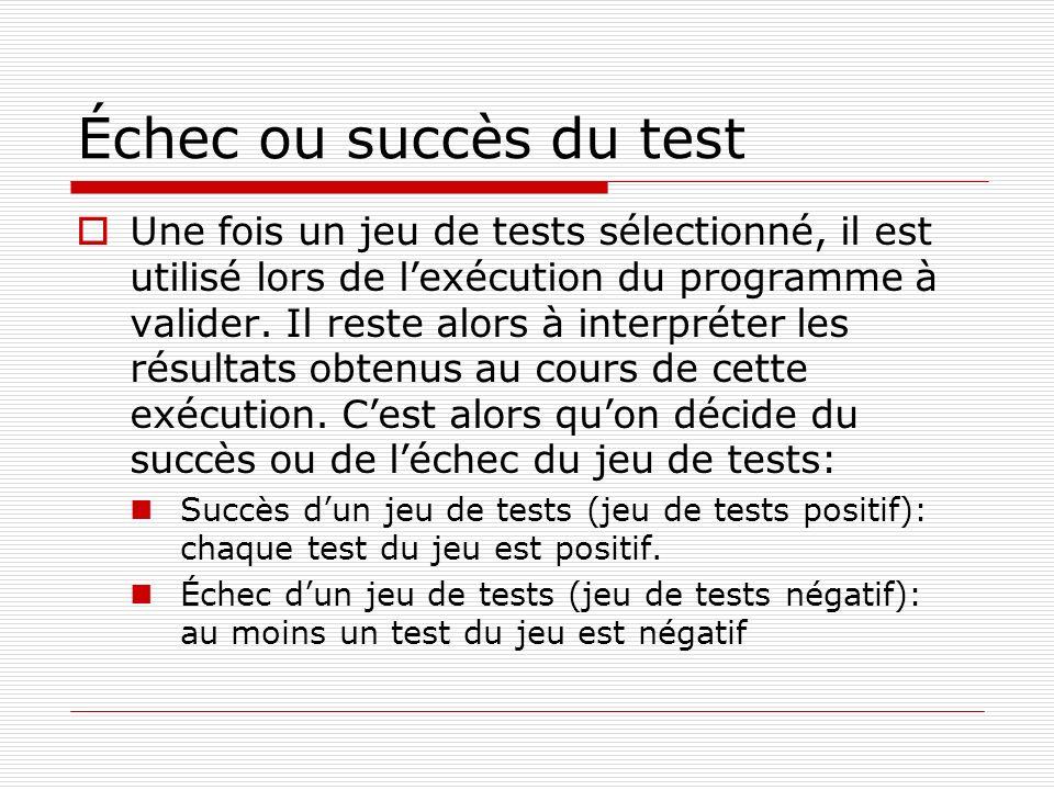 Échec ou succès du test Une fois un jeu de tests sélectionné, il est utilisé lors de lexécution du programme à valider. Il reste alors à interpréter l