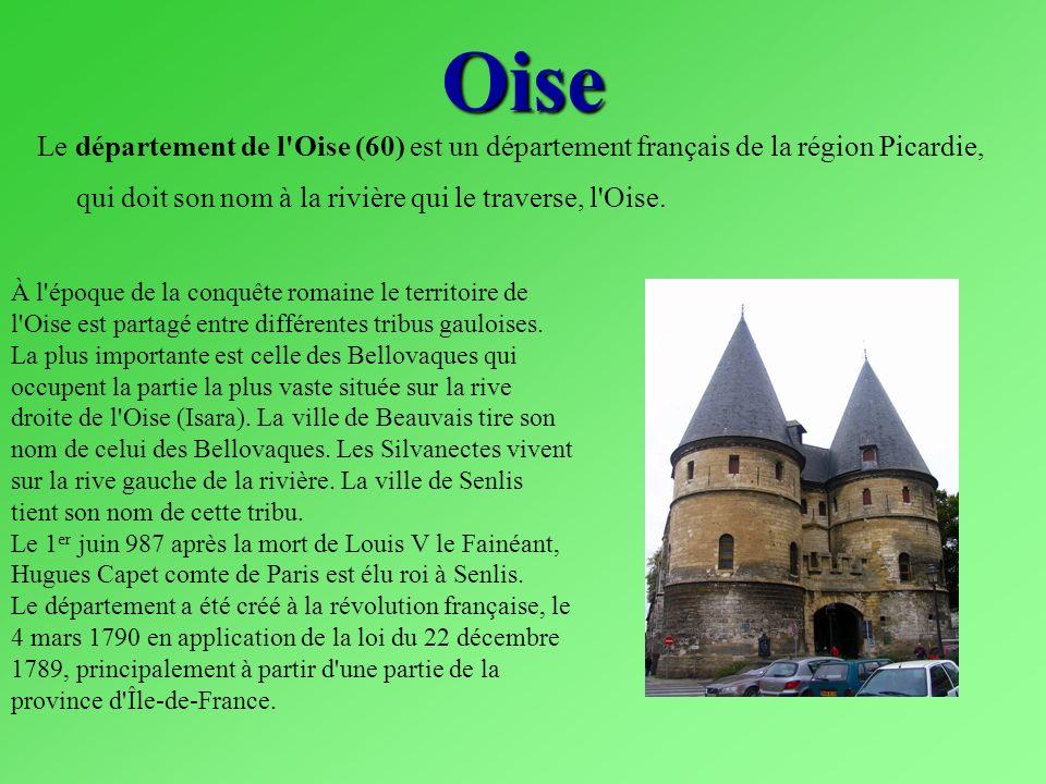 Oise Le département de l'Oise (60) est un département français de la région Picardie, qui doit son nom à la rivière qui le traverse, l'Oise. À l'époqu