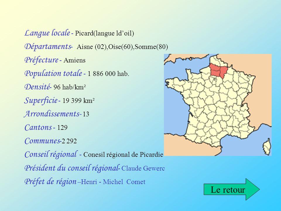 Langue locale - Picard(langue ldoil) Départaments - Aisne (02),Oise(60),Somme(80) Préfecture - Amiens Population totale - 1 886 000 hab. Densité - 96