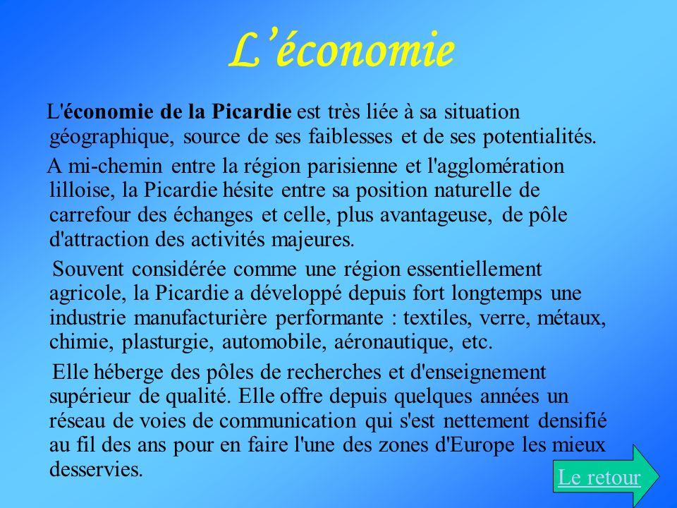 Léconomie L'économie de la Picardie est très liée à sa situation géographique, source de ses faiblesses et de ses potentialités. A mi-chemin entre la