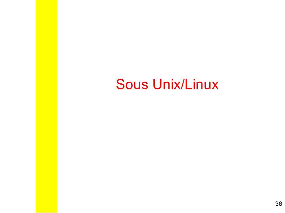 36 Sous Unix/Linux