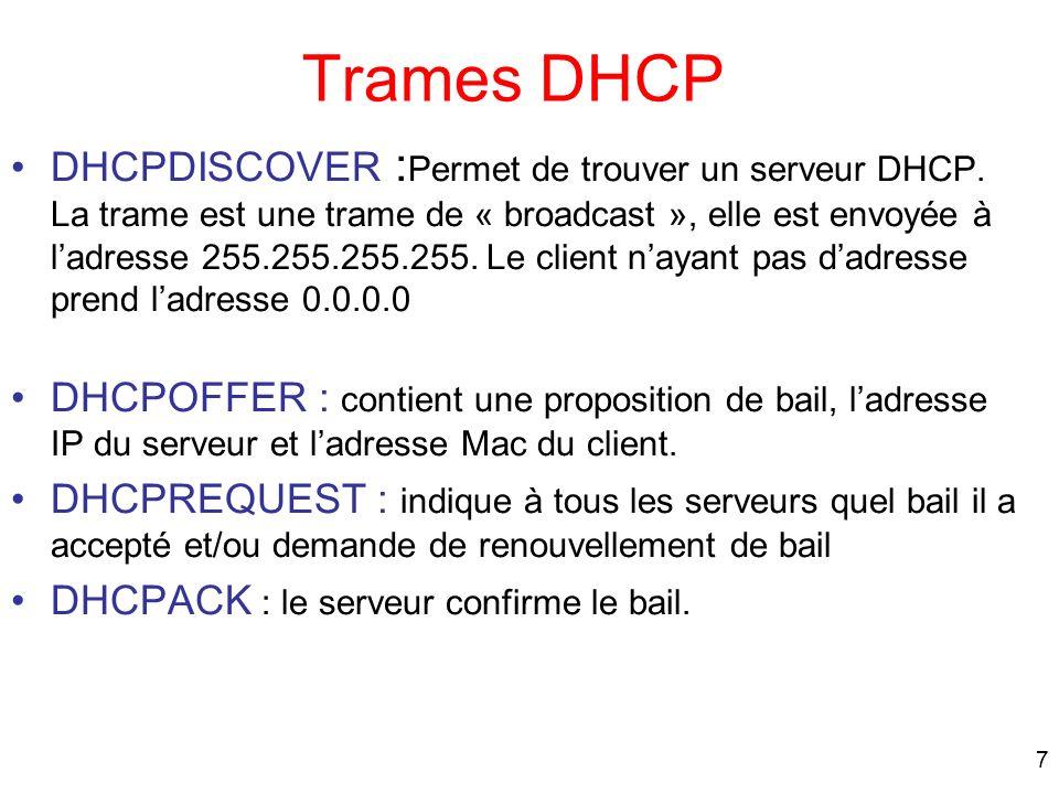 7 Trames DHCP DHCPDISCOVER : Permet de trouver un serveur DHCP. La trame est une trame de « broadcast », elle est envoyée à ladresse 255.255.255.255.