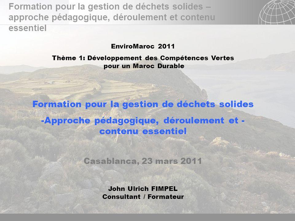 02.11.2013 Seite 1 Seite 1 Formation pour la gestion de déchets solides – approche pédagogique, déroulement et contenu essentiel Page : 1 EnviroMaroc