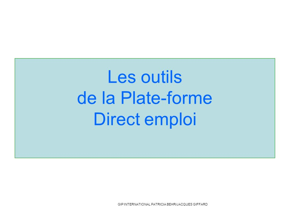 Les outils de la Plate-forme Direct emploi GIP INTERNATIONAL PATRICIA BEHR/JACQUES GIFFARD
