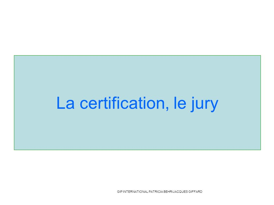La certification, le jury GIP INTERNATIONAL PATRICIA BEHR/JACQUES GIFFARD