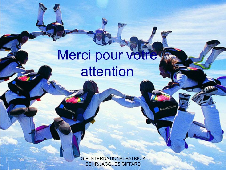 Merci pour votre attention GIP INTERNATIONAL PATRICIA BEHR/JACQUES GIFFARD