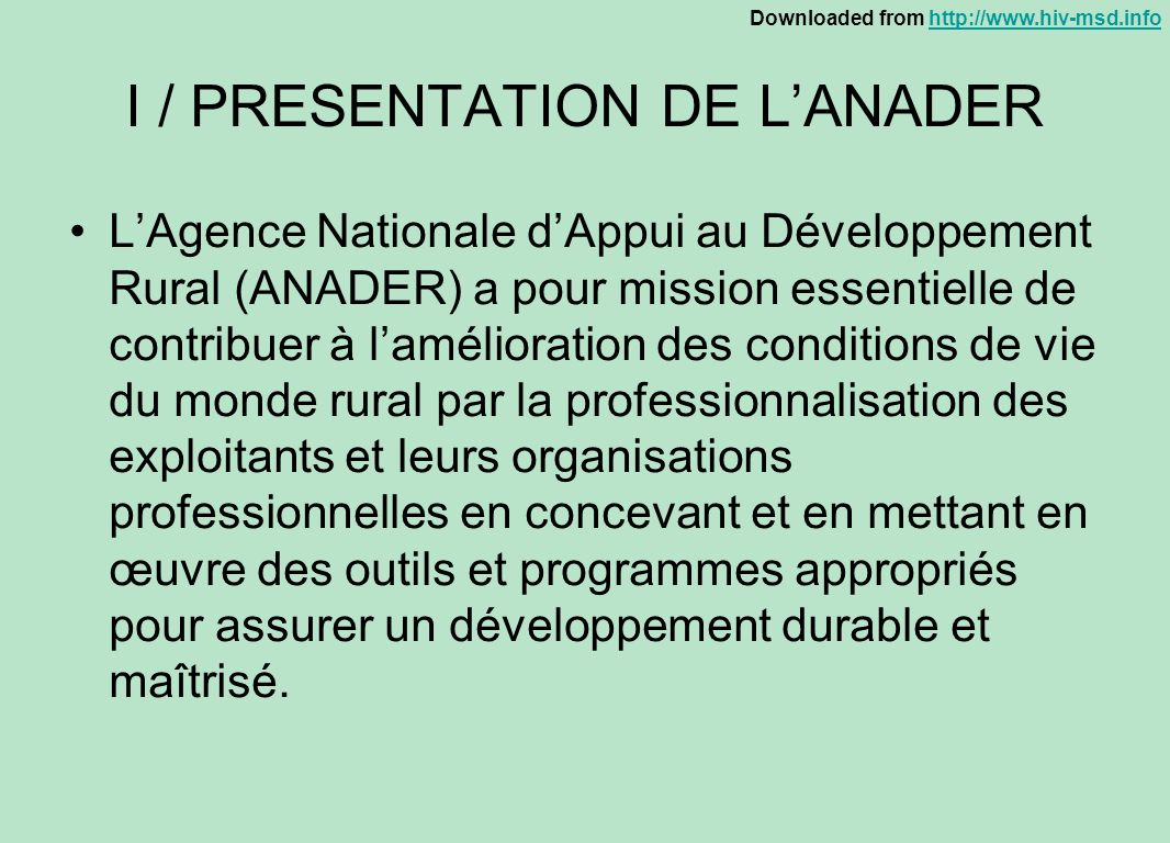 Downloaded from http://www.hiv-msd.infohttp://www.hiv-msd.info I / PRESENTATION DE LANADER LAgence Nationale dAppui au Développement Rural (ANADER) a