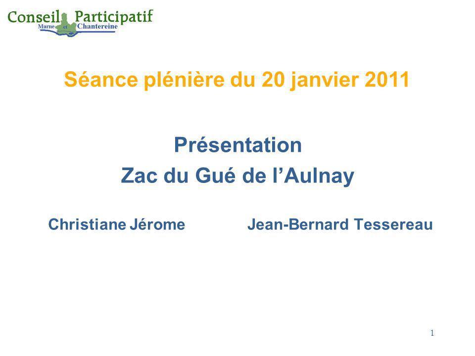 1 Séance plénière du 20 janvier 2011 Présentation Zac du Gué de lAulnay Christiane Jérome Jean-Bernard Tessereau