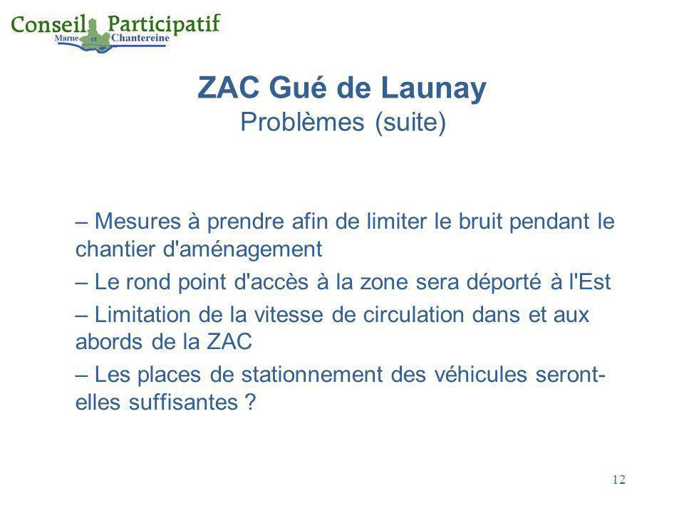 12 ZAC Gué de Launay Problèmes (suite) – Mesures à prendre afin de limiter le bruit pendant le chantier d'aménagement – Le rond point d'accès à la zon