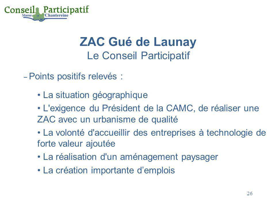 26 ZAC Gué de Launay Le Conseil Participatif – Points positifs relevés : La situation géographique L'exigence du Président de la CAMC, de réaliser une