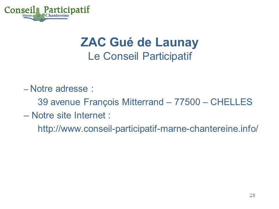 28 ZAC Gué de Launay Le Conseil Participatif – Notre adresse : 39 avenue François Mitterrand – 77500 – CHELLES – Notre site Internet : http://www.cons